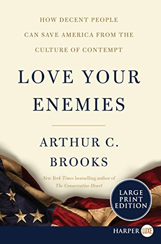 Love Your Enemies: How Decent People Can Save America from the Culture of Contempt (Large Print)