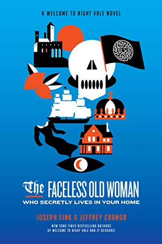 The Faceless Old Woman Who Secretly Lives in Your Home (Welcome to Night Vale, Bk. 3)