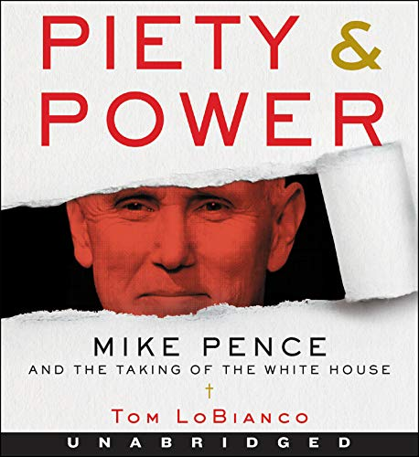 Piety & Power: Mike Pence and the Taking of the White House