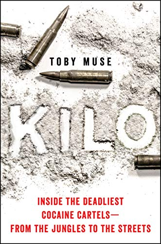 Kilo: Inside the Deadliest Cocaine Cartels -- from the Jungles to the Streets