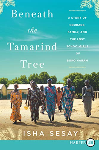 Beneath the Tamarind Tree - A Story of Courage, Family, and the Lost Schoolgirls of Boko Haram (Large Print)
