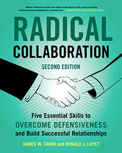 Radical Collaboration: Five Essential Skills to Overcome Defensiveness and Build Successful Relationships (2nd Edition)