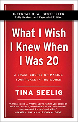 What I Wish I Knew When I Was 20: A Crash Course on Making Your Place in the World (Revised and Expanded Edition)