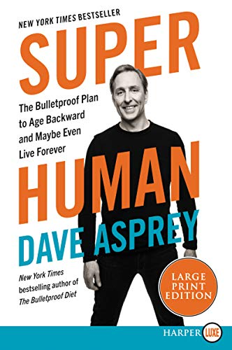 Super Human: The Bulletproof Plan to Age Backwards and Maybe Even Live Forever