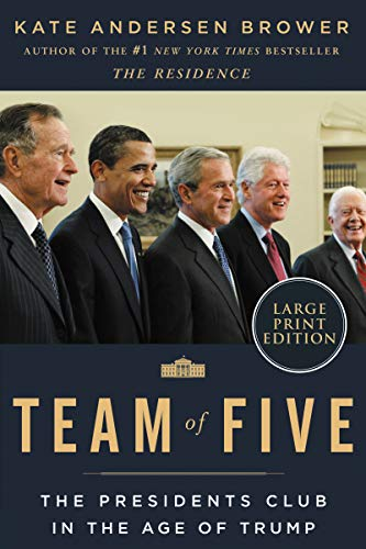 Team of Five: The Presidents Club in the Age of Trump (Large Print)