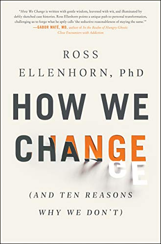 How We Change: (And Ten Reasons Why We Don't)