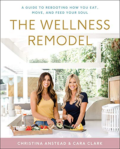 The Wellness Remodel: A Guide to Rebooting How You Eat, Move, and Feed Your Soul