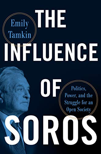 The Influence of Soros: Politics, Power, and the Struggle for an Open Society
