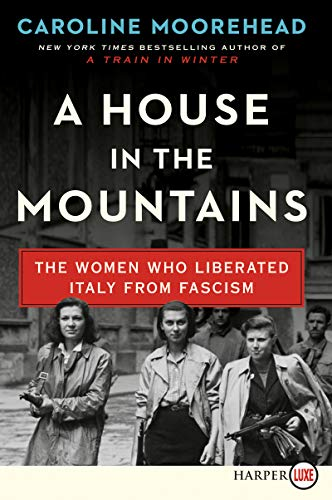 A House in the Mountains: The Women Who Liberated Italy from Fascism (Large Print)