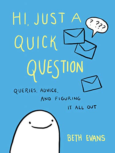 Hi, Just a Quick Question: Queries, Advice, and Figuring It All Out