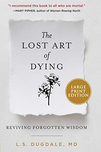 The Lost Art of Dying: Reviving Forgotten Wisdom (Large Print)
