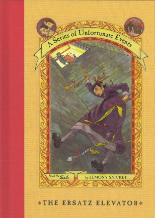 The Ersatz Elevator (Series Of Unfortunate Events, Bk. 6)