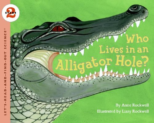 Who Lives In An Alligator Hole? (Let's-Read-And-Find-Out Science, Stage 2)