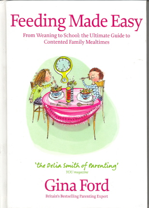 Feeding Made Easy: From Weaning to School: The Ultimate Guide to Contented Family Mealtimes