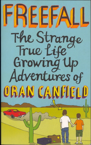 Freefall: The Strange True Life Growing Up Adventures Of Oran Canfield