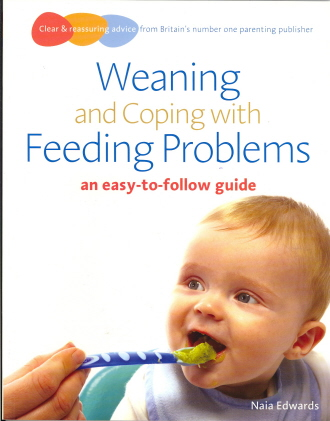 Weaning and Coping with Feeding Problems (Easy to Follow Guide)