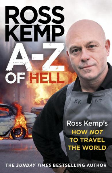 A-Z of Hell - Ross Kemp's How Not to Travel the World