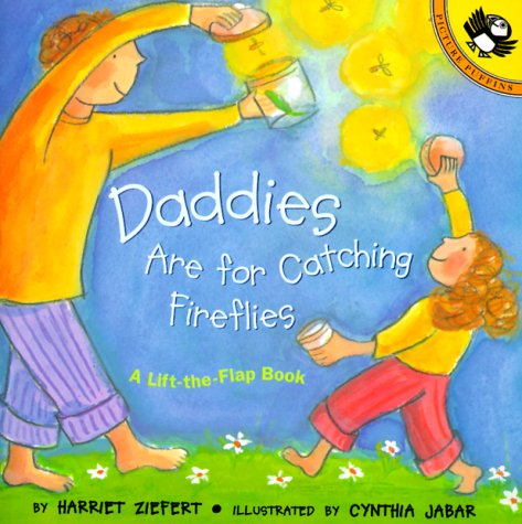 Daddies Are For Catching Fireflies (Lift-the-Flap Book)