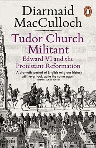 Tudor Church Militant: Edward VI and the Protestant Reformation