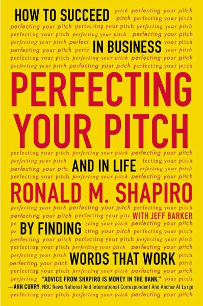Perfecting Your Pitch: How to Succeed in Business and in Life by Finding Words That Wrok
