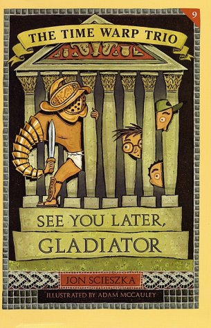 See You Later, Gladiator (The Time Warp Trio, Bk.9)