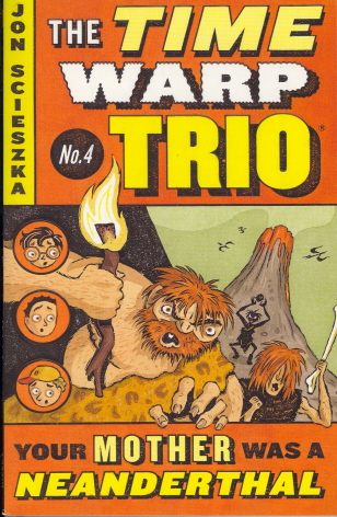 Your Mother Was A Neanderthal (Time Warp Trio, Bk. 4)