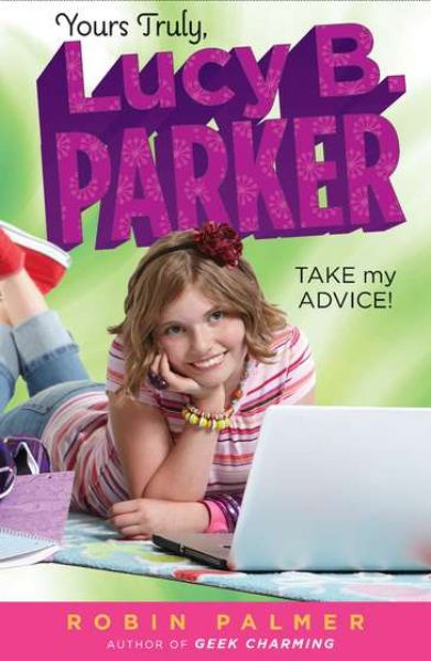 Take My Advice (Yours Truly, Lucy B. Parker, Bk. 4)