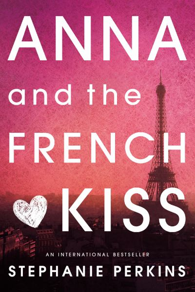 Anna and the French Kiss (Anna and the French Kiss, Bk 1)