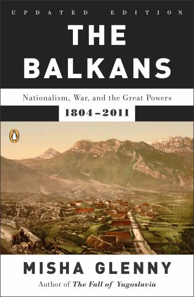 The Balkans: Nationalism, War, and the Great Powers, 1804-2011