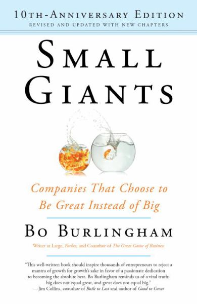 Small Giants: Companies That Choose to Be Great Instead of Big (10th-Anniversary Edition)