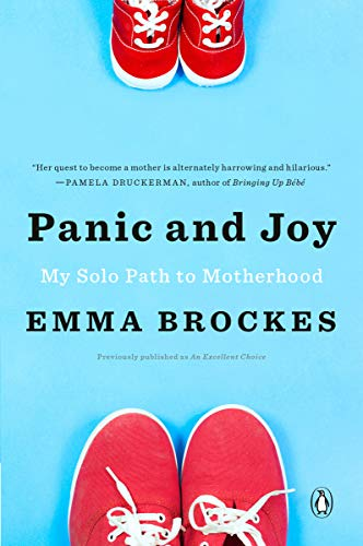 Panic and Joy: My Solo Path to Motherhood