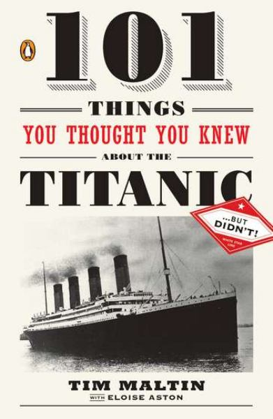 101 Things You Thought You Knew About the Titanic ... But Didn't
