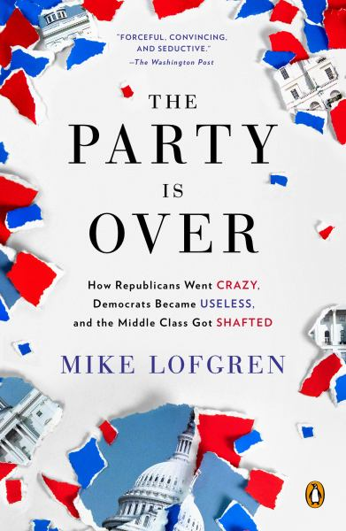 The Party Is Over: How Repulbicans Went Crazy, Democrats Became Useless, and the Middle Class Got Shafted