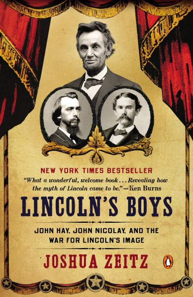 Lincoln's Boys: John Hay, John Nicolay, and the War for Lincoln?s Image
