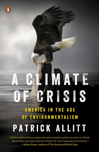 A Climate of Crisis: America in the Age of Environmentalism (Penguin History of American Life)