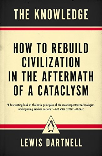 The Knowledge: How to Rebuild Civilization in the Aftermath of a Cataclysm
