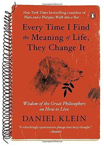 Every Time I Find the Meaning of Life, They Change It: Wisdom of the Great Philosophers on How to Live