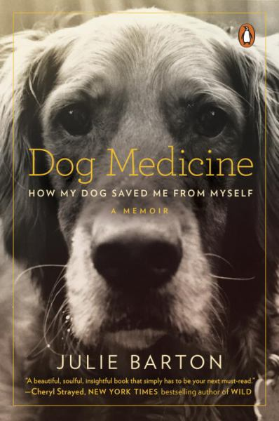 Dog Medicine - How My Dog Saved Me from Myself