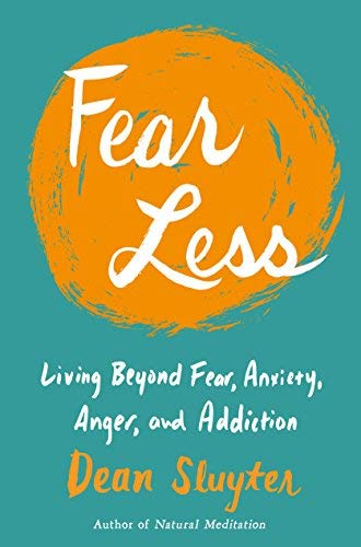 Fear Less: Living Beyond Fear, Anxiety, Anger, and Addiction