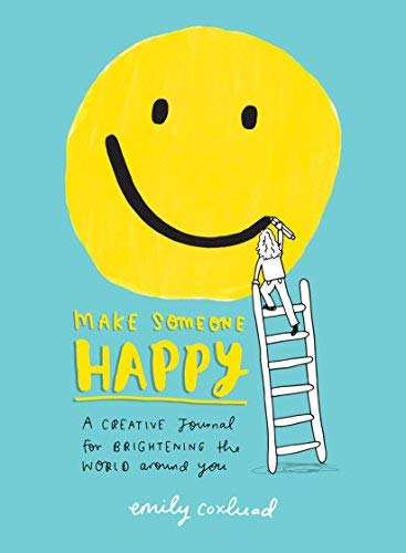 Make Someone Happy: A Creative Journal for Brightening the World Around You