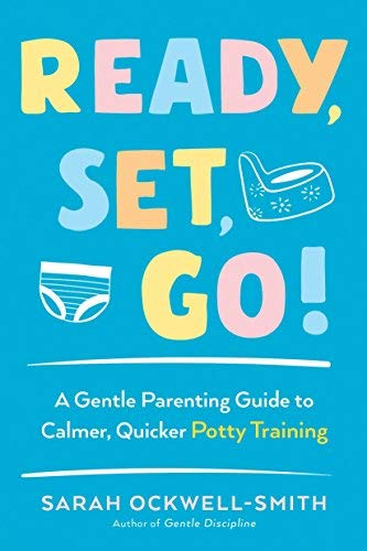 Ready, Set, Go! - A Gentle Parenting Guide to Calmer, Quicker Potty Training