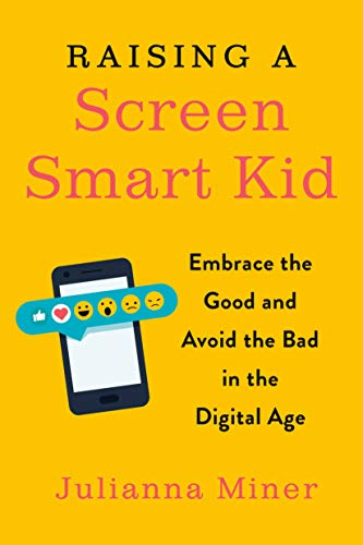 Raising a Screen-Smart Kid: Embrace the Good and Avoid the Bad in the Digital Age