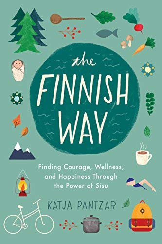 The Finnish Way - Finding Courage, Wellness, and Happiness Through the Power of Sisu