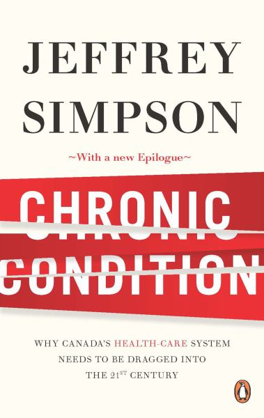 Chronic Condition: Why Canada's Health Care System Needs To Be Dragged Into The 21st Centuryk