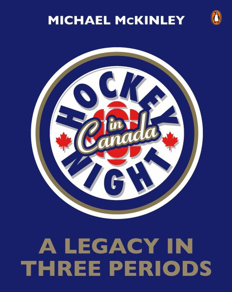 Hockey Night in Canada: A Legacy in Three Periods: