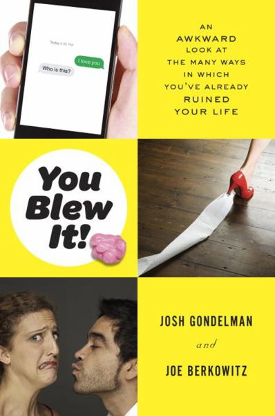 You Blew It! - An Awkward Look at the Many Ways in Which You've Already Ruined Your Life