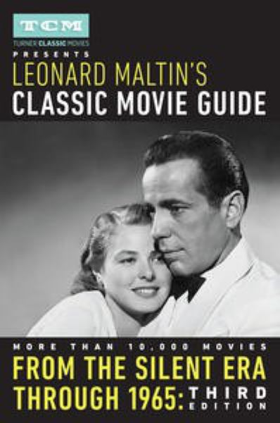 Turner Classic Movies Presents Leonard Maltin's Classic Movie Guide:From the Silent Era Through 1965 (Third Edition)
