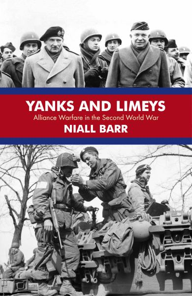 Yanks and Limeys:  Alliance Warfare in the Second World War