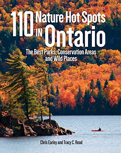 110 Nature Hot Spots in Ontario: The Best Parks, Conservation Areas and Wild Places