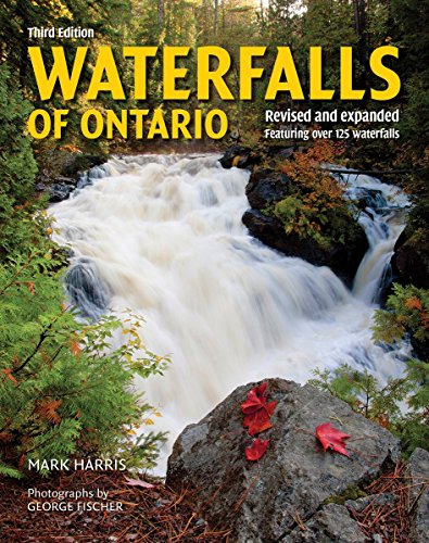 Waterfalls of Ontario: Featuring Over 125 Waterfalls (Revised and Expanded Third Edition)